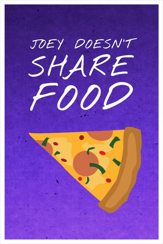 Friends poster Joey doesn't share food