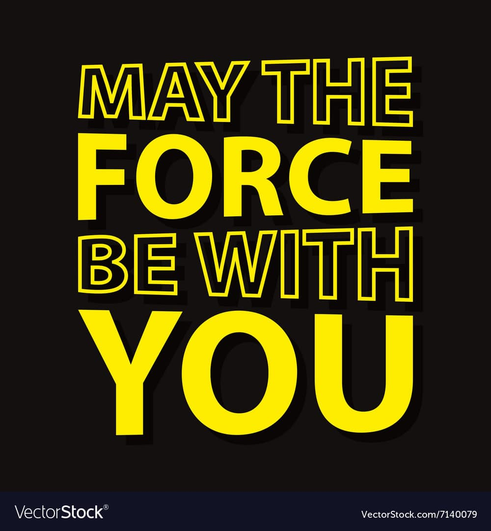 Let The Force Be With You