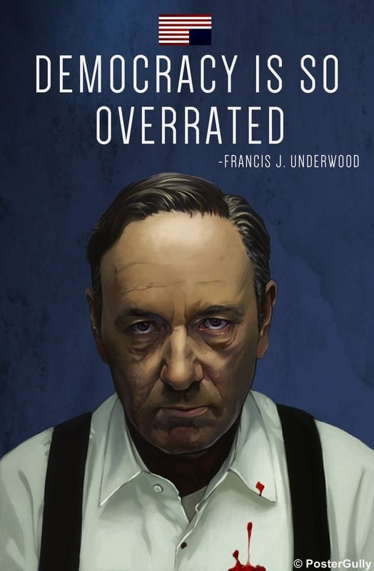 house of cards Democracy is overrated poster
